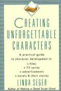 Creating Unforgettable Charaters by Linda Seger